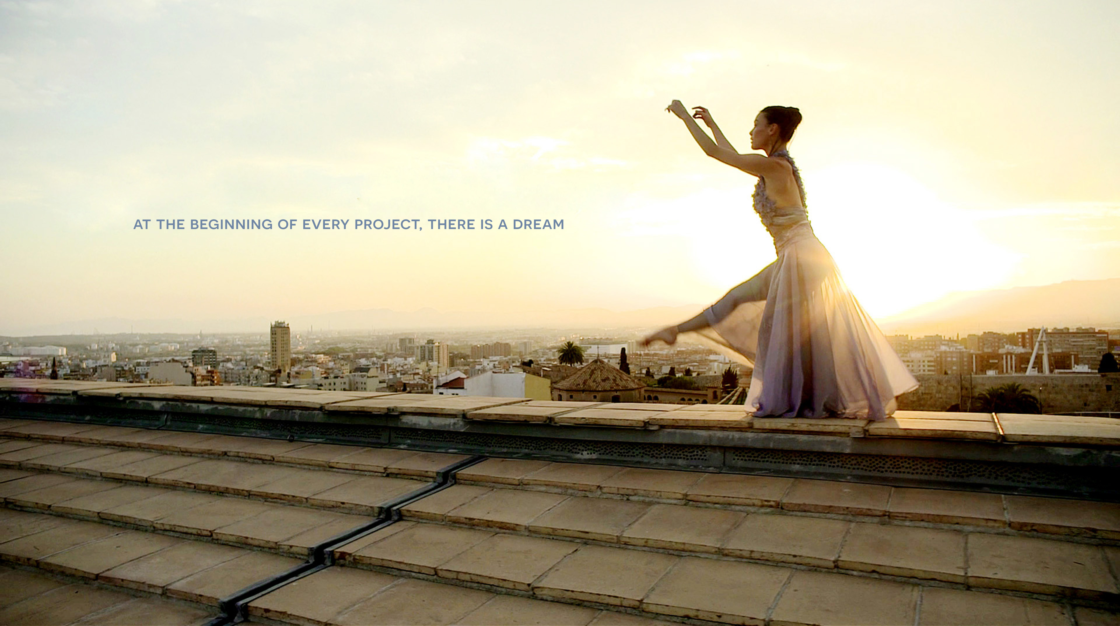 AT THE BEGINNING OF EVERY PROJECT, THERE IS A DREAM
